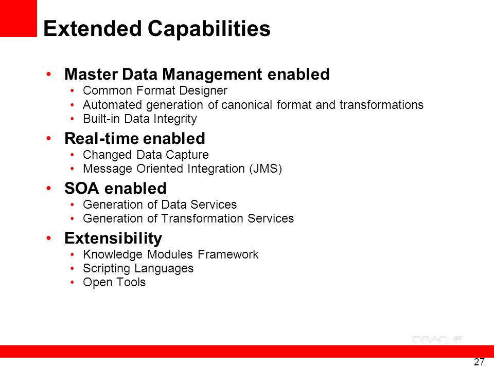 27 Extended Capabilities Master Data Management enabled Common Format Designer Automated generation of canonical format and transformations Built-in D