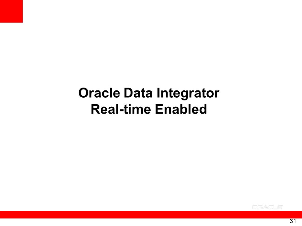 31 Oracle Data Integrator Real-time Enabled