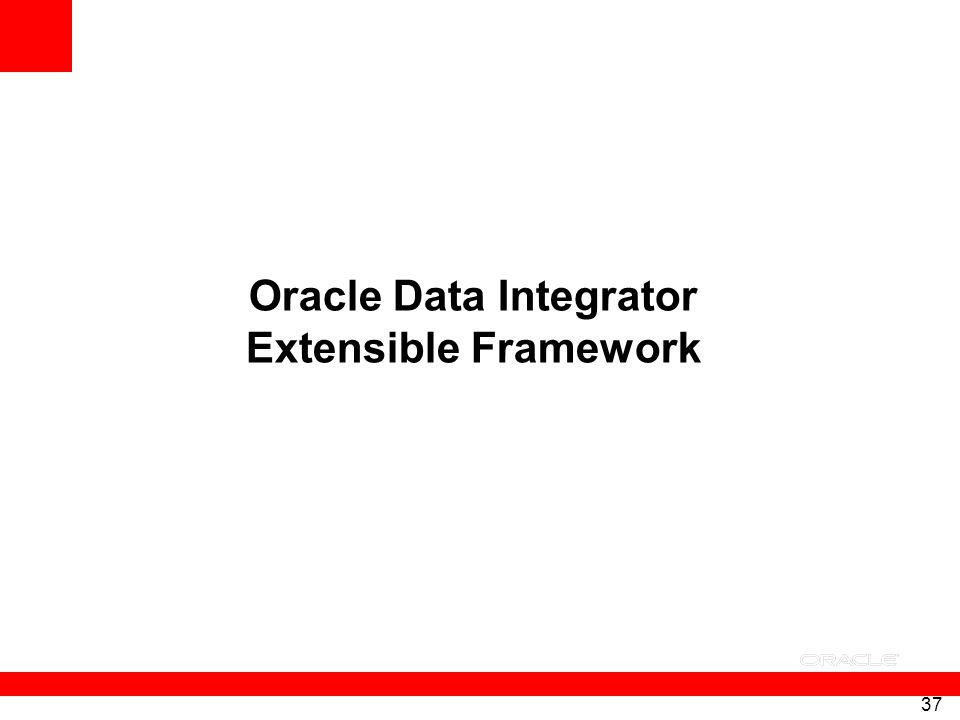 37 Oracle Data Integrator Extensible Framework