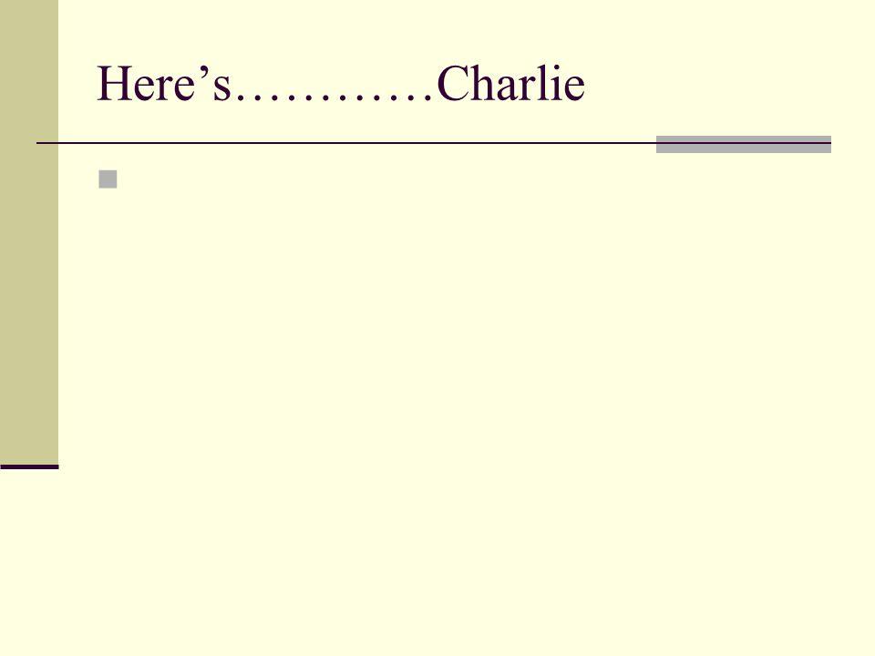 Heres…………Charlie