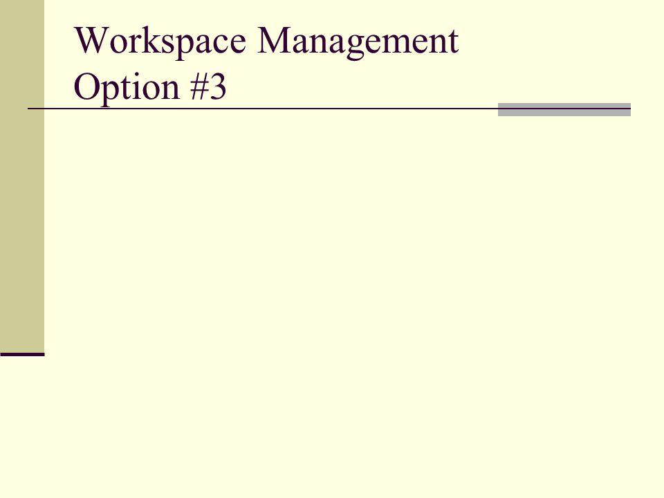 Workspace Management Option #3