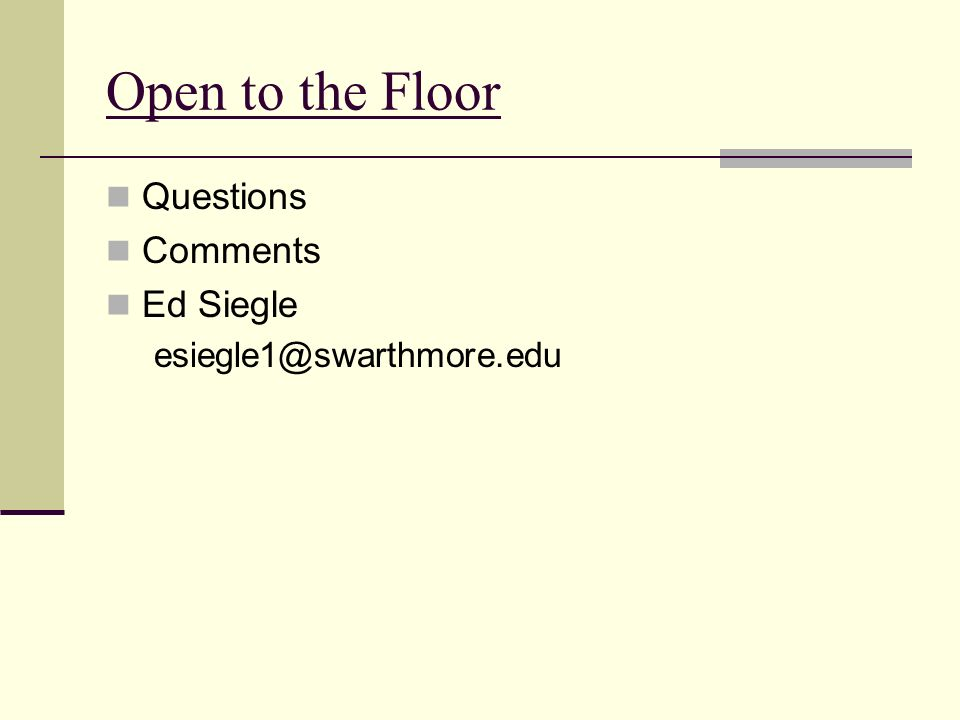 Open to the Floor Questions Comments Ed Siegle