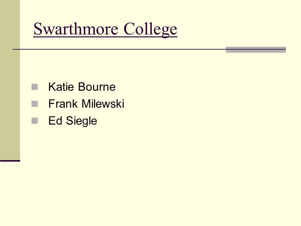 Swarthmore College Katie Bourne Frank Milewski Ed Siegle