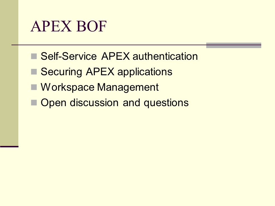 APEX BOF Self-Service APEX authentication Securing APEX applications Workspace Management Open discussion and questions