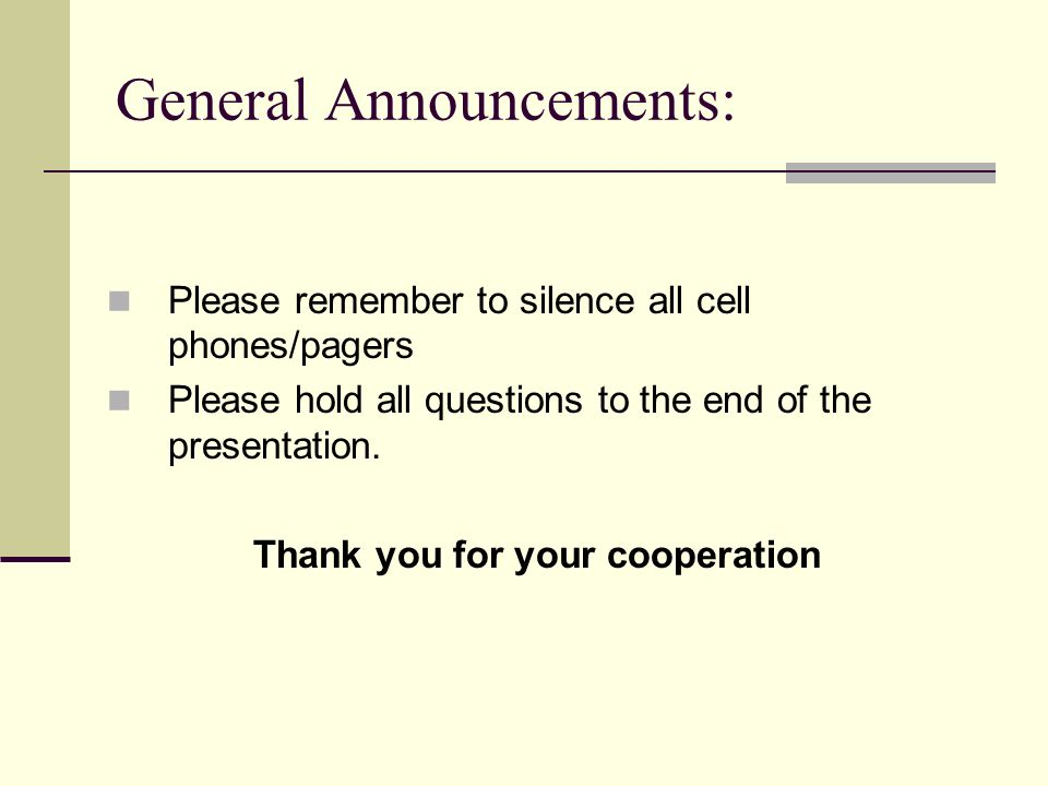 General Announcements: Please remember to silence all cell phones/pagers Please hold all questions to the end of the presentation.