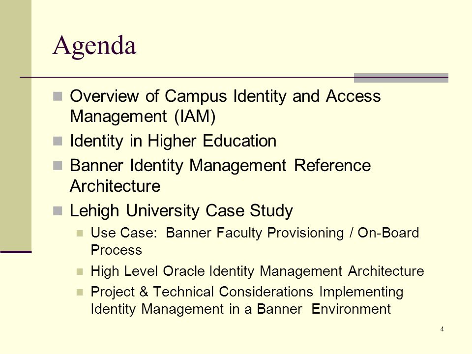 Agenda Overview of Campus Identity and Access Management (IAM) Identity in Higher Education Banner Identity Management Reference Architecture Lehigh University Case Study Use Case: Banner Faculty Provisioning / On-Board Process High Level Oracle Identity Management Architecture Project & Technical Considerations Implementing Identity Management in a Banner Environment 4
