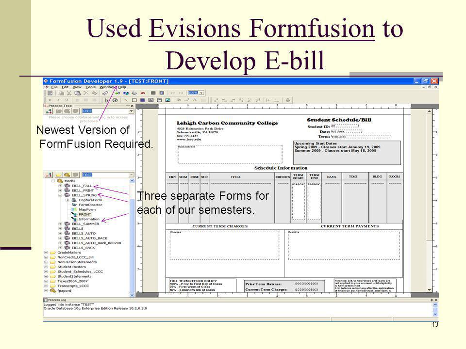 Used Evisions Formfusion to Develop E-bill Newest version of FormFusion REQUIRED. Newest Version of FormFusion Required. Three separate Forms for each