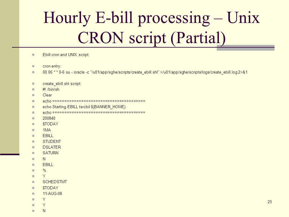 Hourly E-bill processing – Unix CRON script (Partial) Ebill cron and UNIX script: cron entry: 00 06 * * 0-6 su - oracle -c