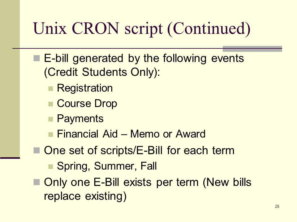 Unix CRON script (Continued) E-bill generated by the following events (Credit Students Only): Registration Course Drop Payments Financial Aid – Memo o