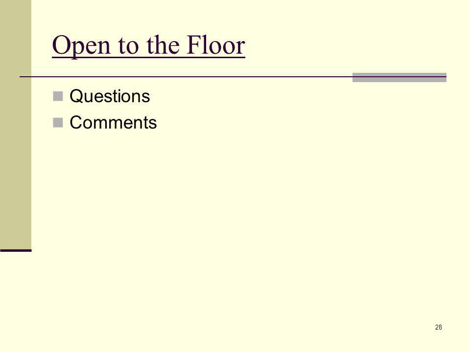 Open to the Floor Questions Comments 28