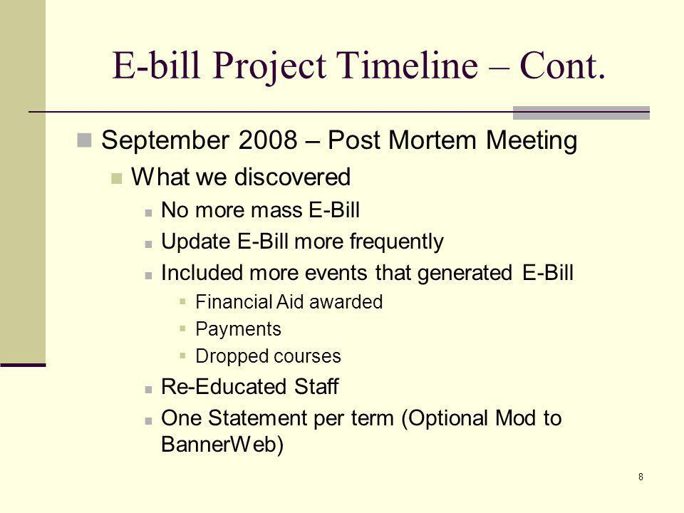 E-bill Project Timeline – Cont. September 2008 – Post Mortem Meeting What we discovered No more mass E-Bill Update E-Bill more frequently Included mor