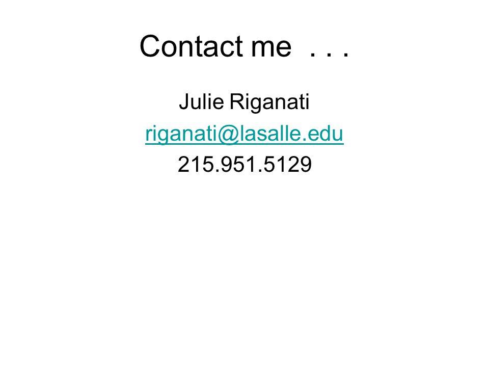Contact me... Julie Riganati riganati@lasalle.edu 215.951.5129