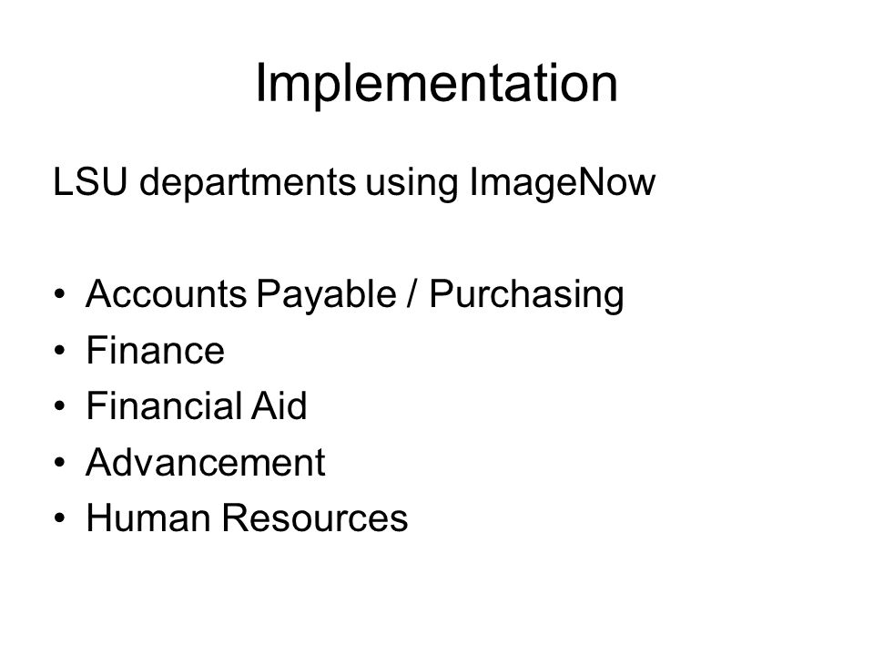 Implementation LSU departments using ImageNow Accounts Payable / Purchasing Finance Financial Aid Advancement Human Resources