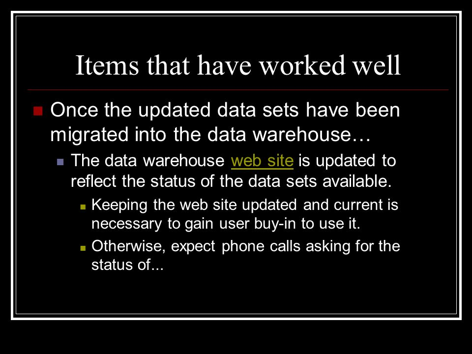 Items that have worked well Once the updated data sets have been migrated into the data warehouse… The data warehouse web site is updated to reflect t