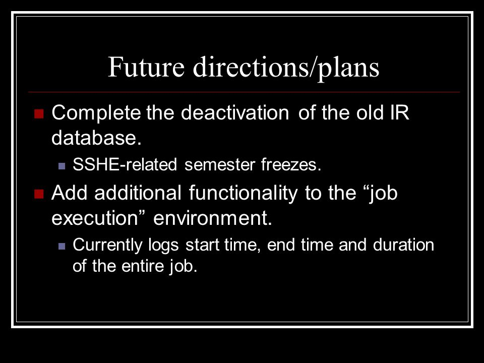 Future directions/plans Complete the deactivation of the old IR database.