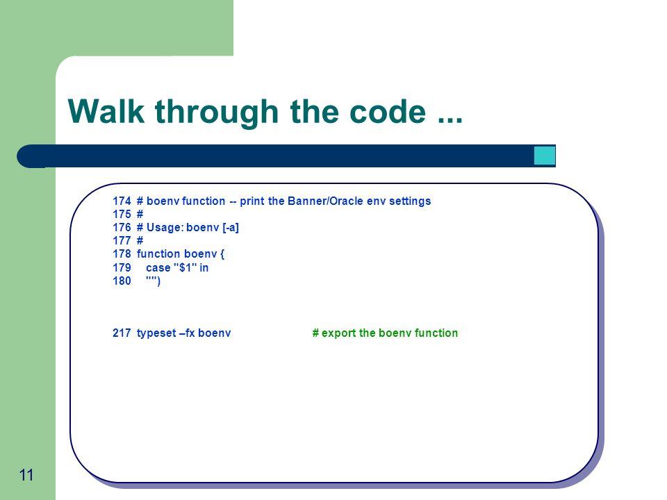 11 Walk through the code... 174 # boenv function -- print the Banner/Oracle env settings 175 # 176 # Usage: boenv [-a] 177 # 178 function boenv { 179c
