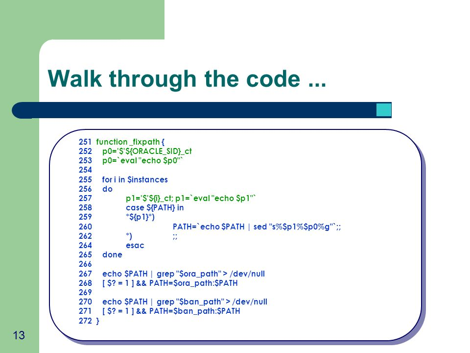 13 Walk through the code... 251 function _fixpath { 252p0='$'${ORACLE_SID}_ct 253p0=`eval