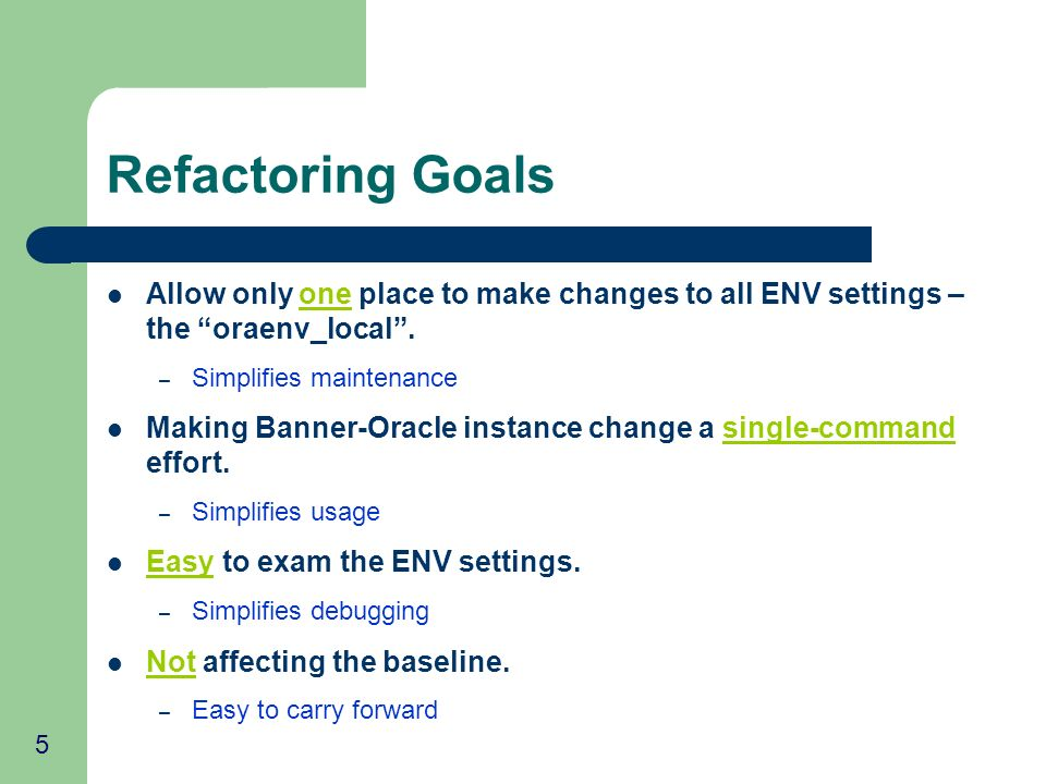 5 Refactoring Goals Allow only one place to make changes to all ENV settings – the oraenv_local. – Simplifies maintenance Making Banner-Oracle instanc