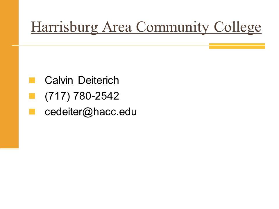 Harrisburg Area Community College Calvin Deiterich (717) 780-2542 cedeiter@hacc.edu