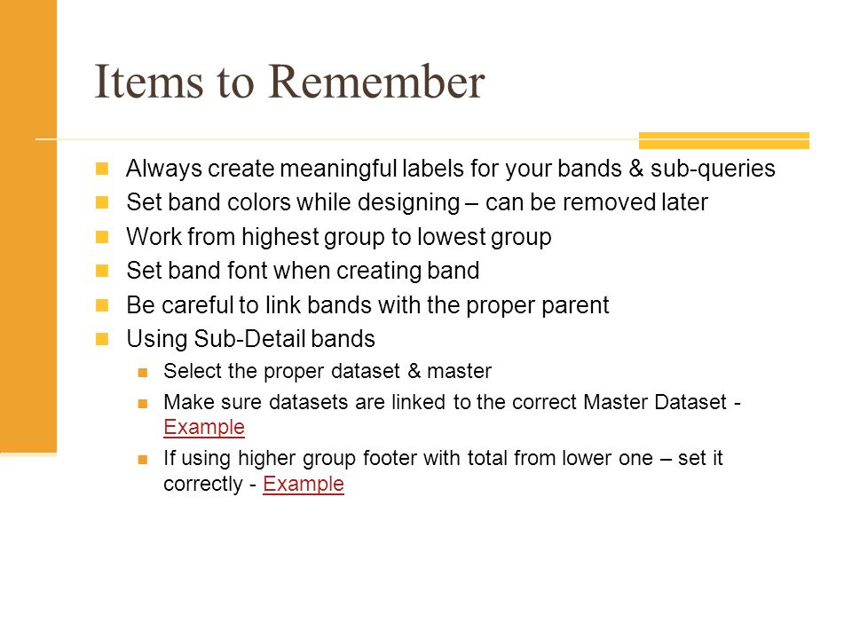 Items to Remember Always create meaningful labels for your bands & sub-queries Set band colors while designing – can be removed later Work from highes