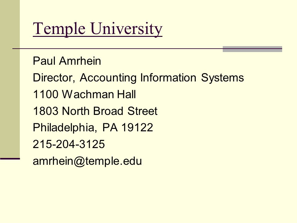 Temple University Paul Amrhein Director, Accounting Information Systems 1100 Wachman Hall 1803 North Broad Street Philadelphia, PA