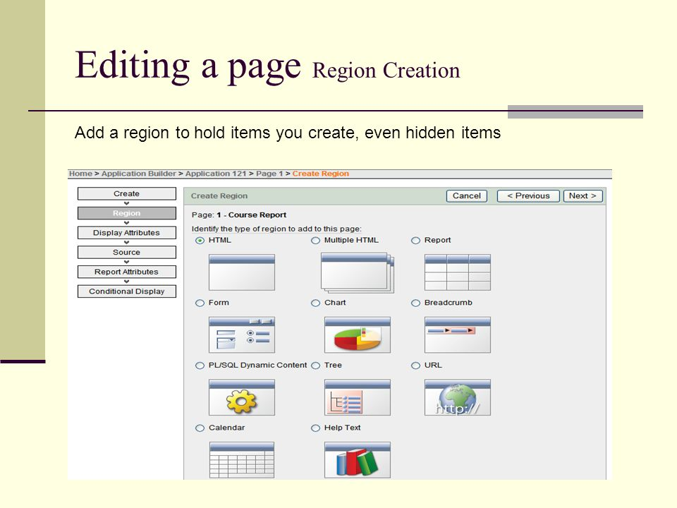 Editing a page Region Creation Add a region to hold items you create, even hidden items