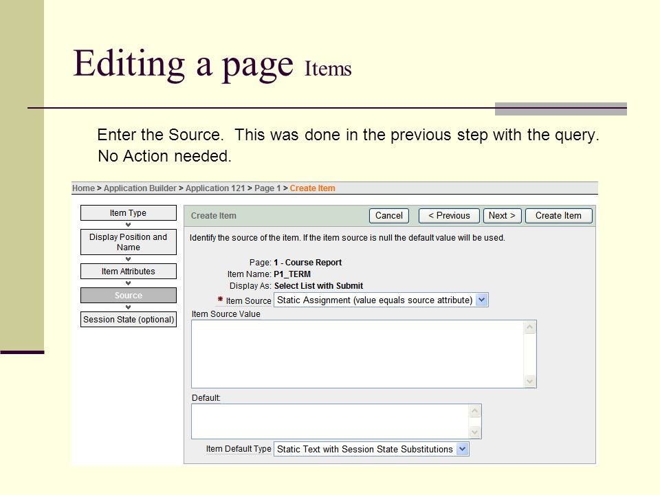 Editing a page Items Enter the Source. This was done in the previous step with the query.