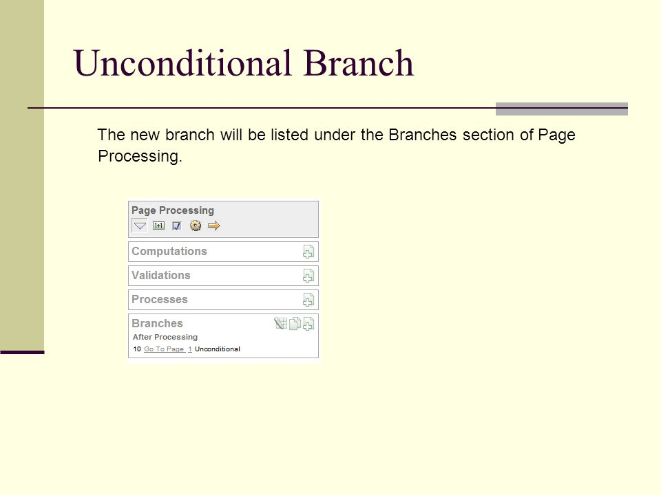 Unconditional Branch The new branch will be listed under the Branches section of Page Processing.