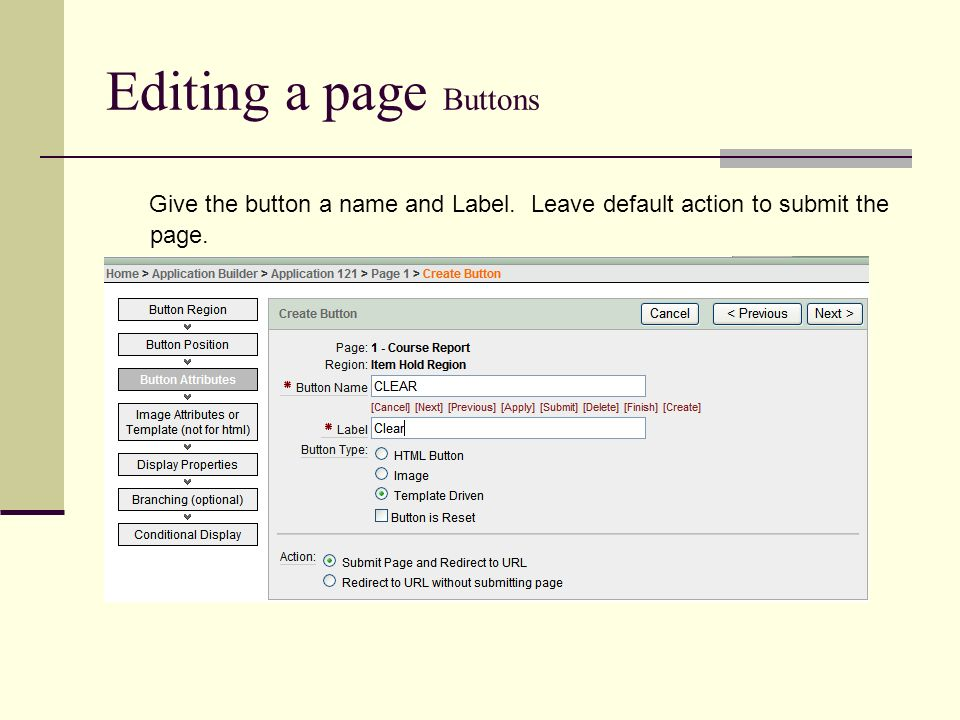 Editing a page Buttons Give the button a name and Label. Leave default action to submit the page.