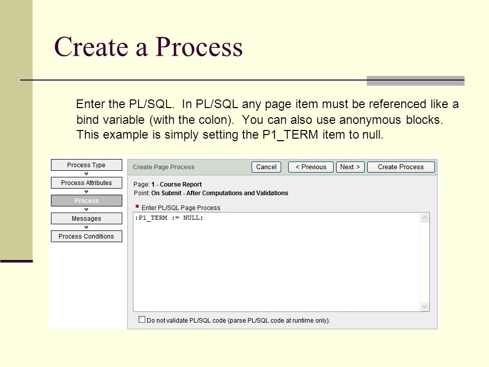 Create a Process Enter the PL/SQL.