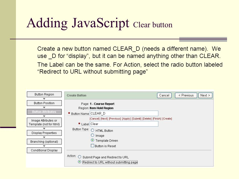 Adding JavaScript Clear button Create a new button named CLEAR_D (needs a different name).
