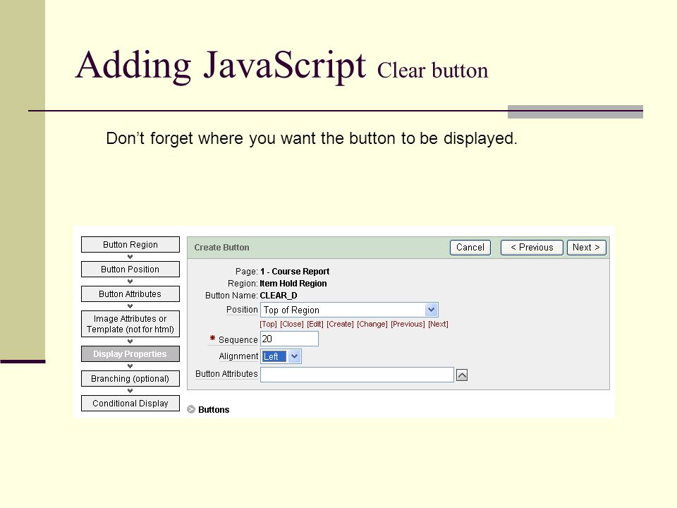Adding JavaScript Clear button Dont forget where you want the button to be displayed.
