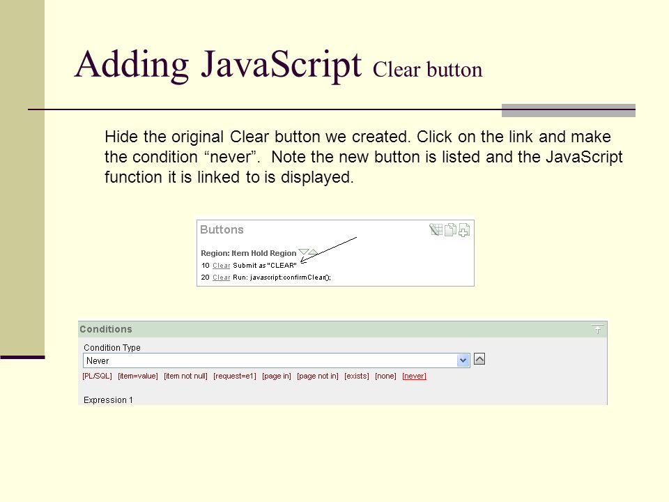 Adding JavaScript Clear button Hide the original Clear button we created.