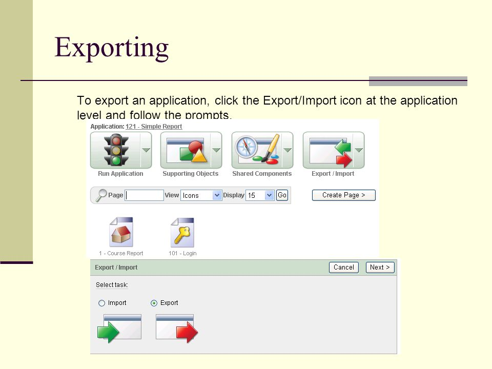 Exporting To export an application, click the Export/Import icon at the application level and follow the prompts.