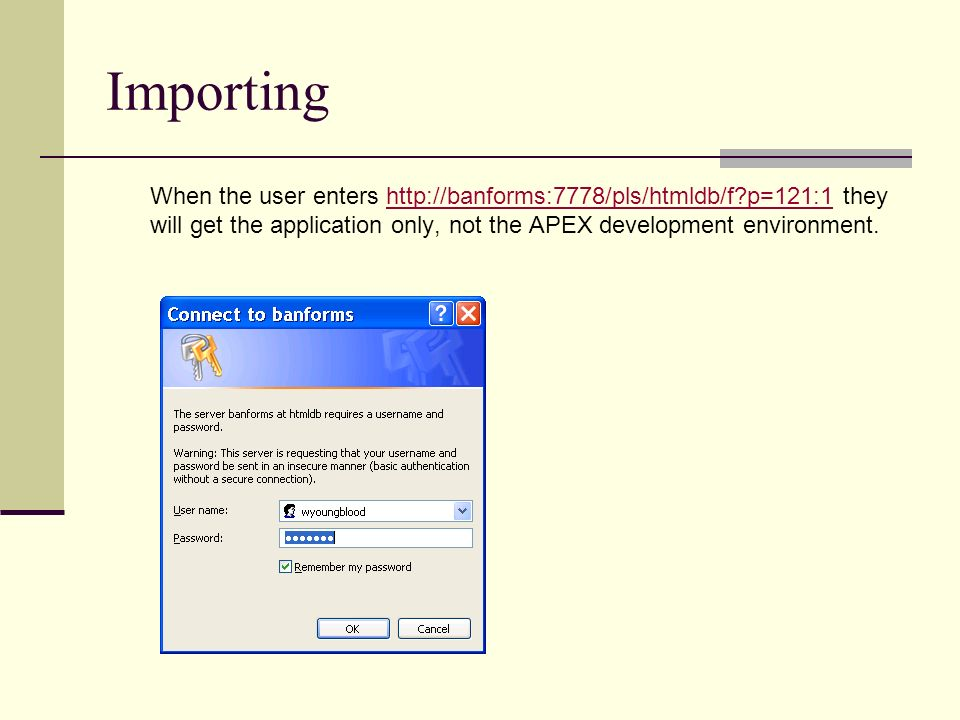 Importing When the user enters http://banforms:7778/pls/htmldb/f?p=121:1 they will get the application only, not the APEX development environment.http://banforms:7778/pls/htmldb/f?p=121:1