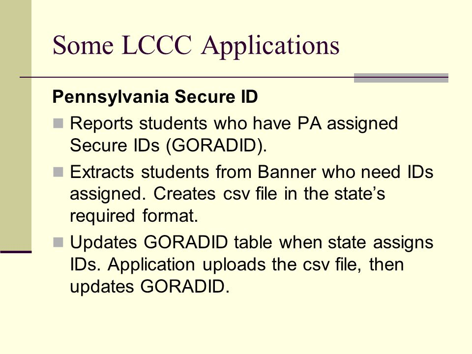 Some LCCC Applications Pennsylvania Secure ID Reports students who have PA assigned Secure IDs (GORADID).