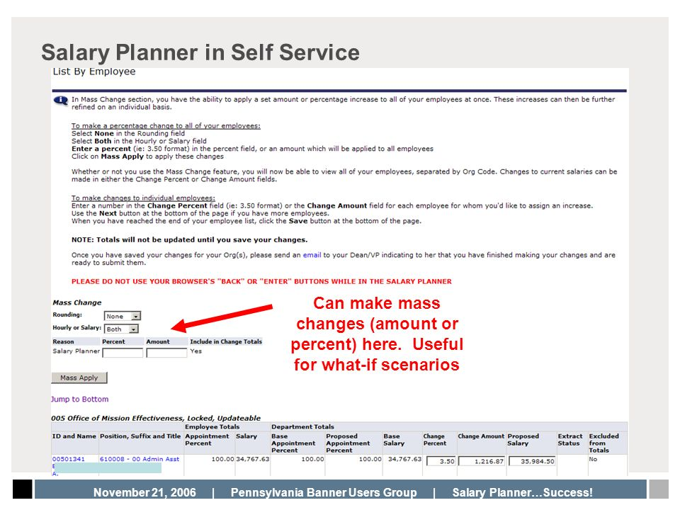 November 21, 2006 | Pennsylvania Banner Users Group | Salary Planner…Success! Salary Planner in Self Service Can make mass changes (amount or percent)