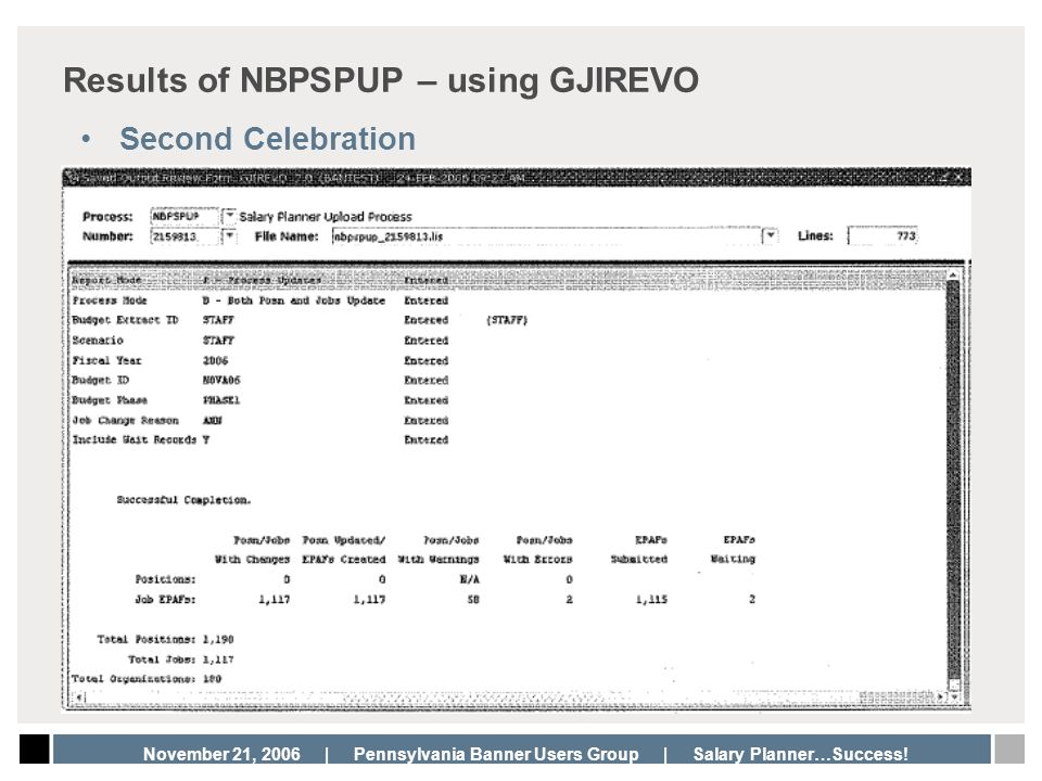 November 21, 2006 | Pennsylvania Banner Users Group | Salary Planner…Success! Results of NBPSPUP – using GJIREVO Second Celebration