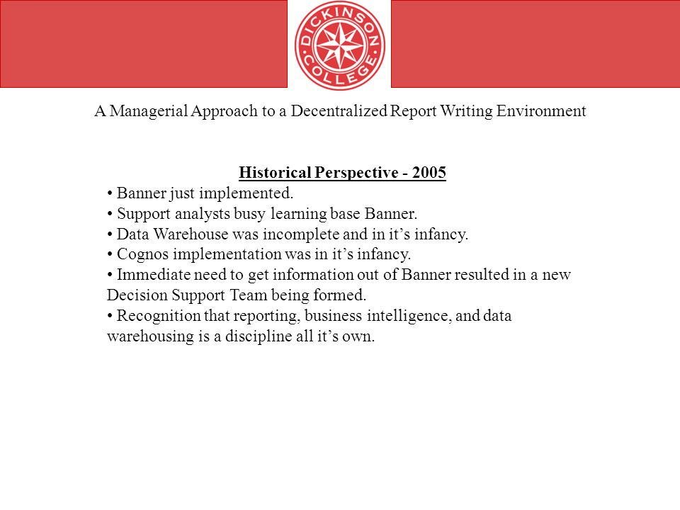 A Managerial Approach to a Decentralized Report Writing Environment Historical Perspective - 2005 Banner just implemented.