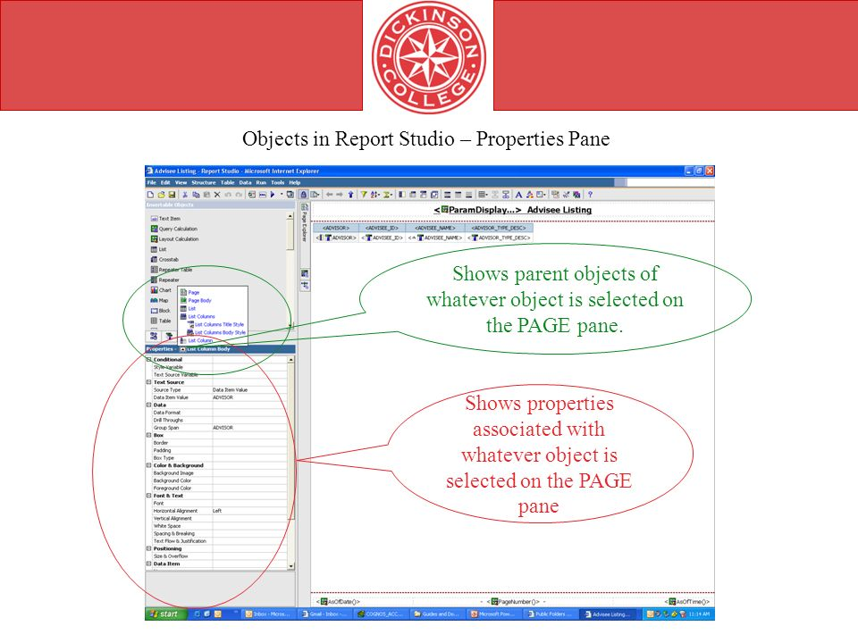 Objects in Report Studio – Properties Pane Shows properties associated with whatever object is selected on the PAGE pane Shows parent objects of whatever object is selected on the PAGE pane.