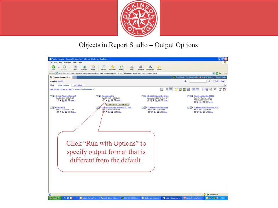 Objects in Report Studio – Output Options Click Run with Options to specify output format that is different from the default.