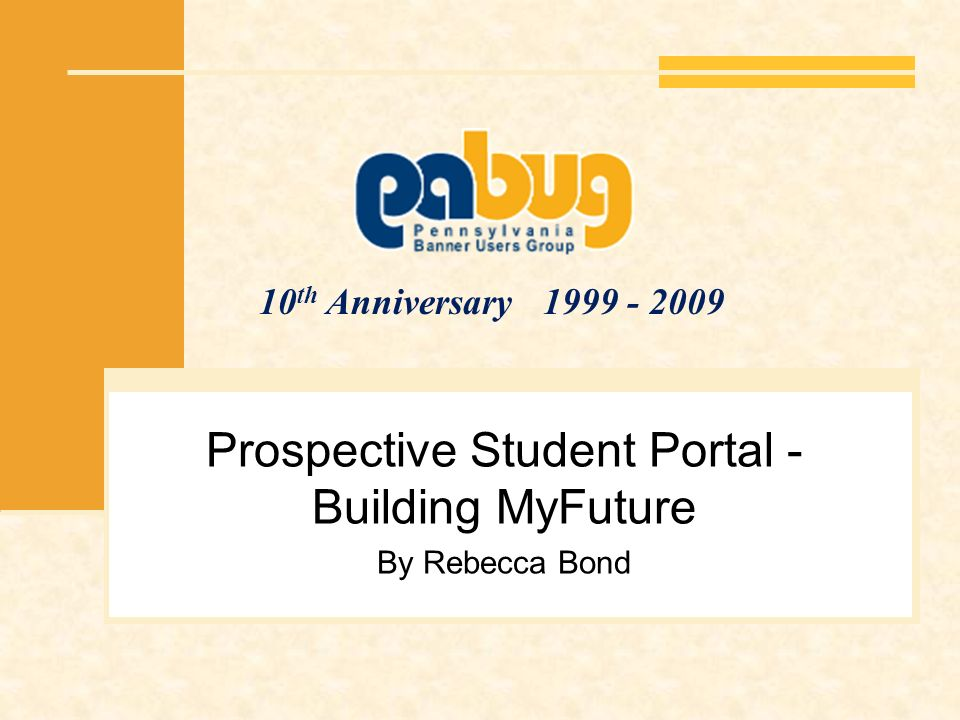 10 th Anniversary 1999 - 2009 Prospective Student Portal - Building MyFuture By Rebecca Bond