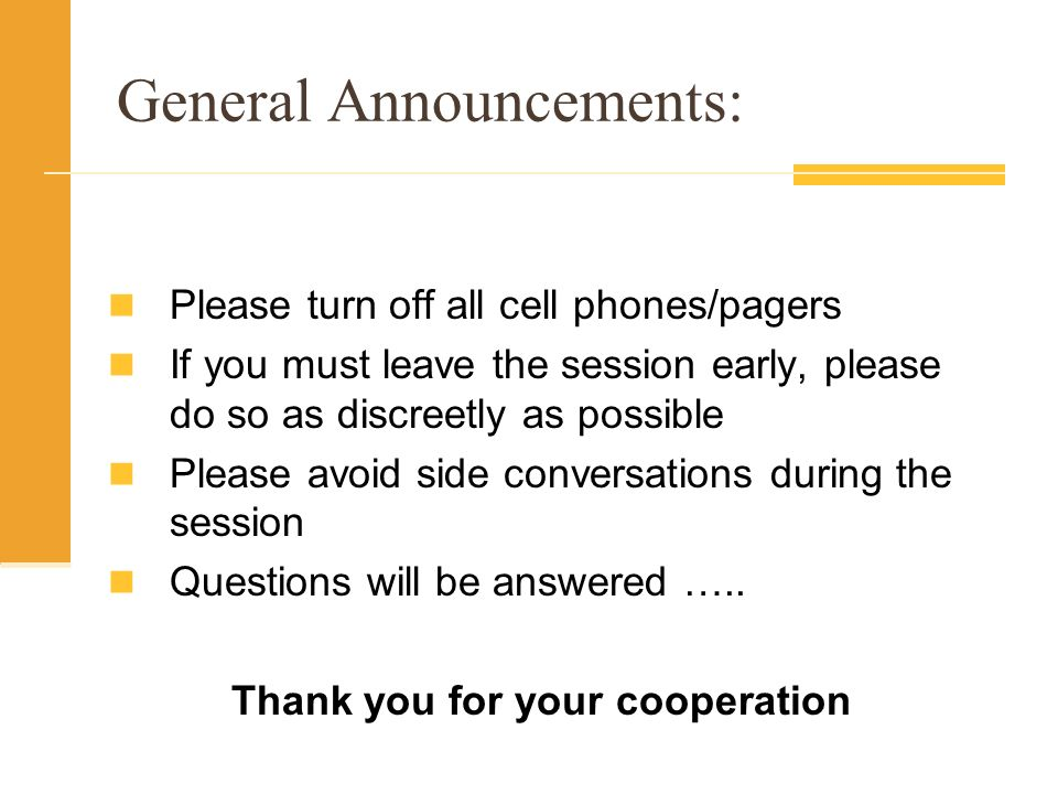 General Announcements: Please turn off all cell phones/pagers If you must leave the session early, please do so as discreetly as possible Please avoid side conversations during the session Questions will be answered …..