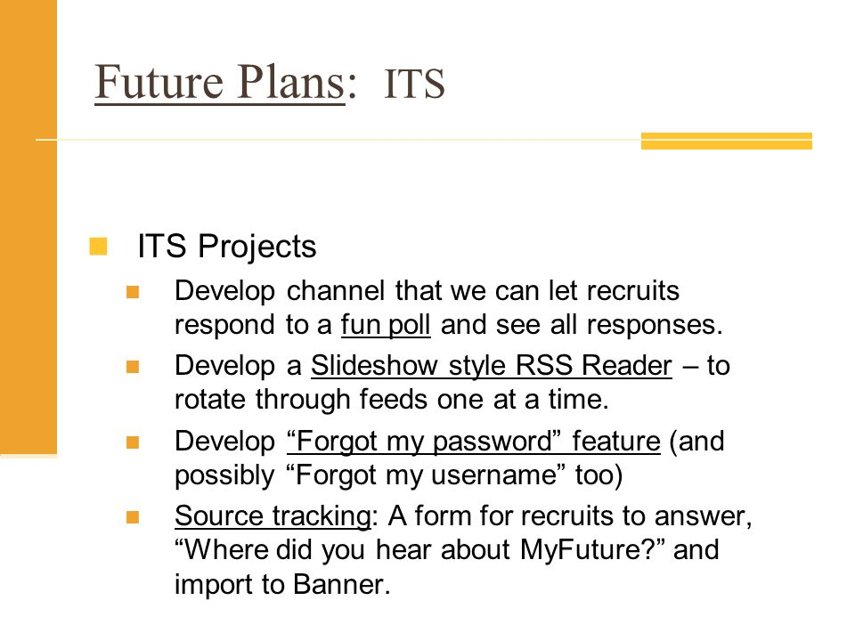 Future Plans: ITS ITS Projects Develop channel that we can let recruits respond to a fun poll and see all responses.