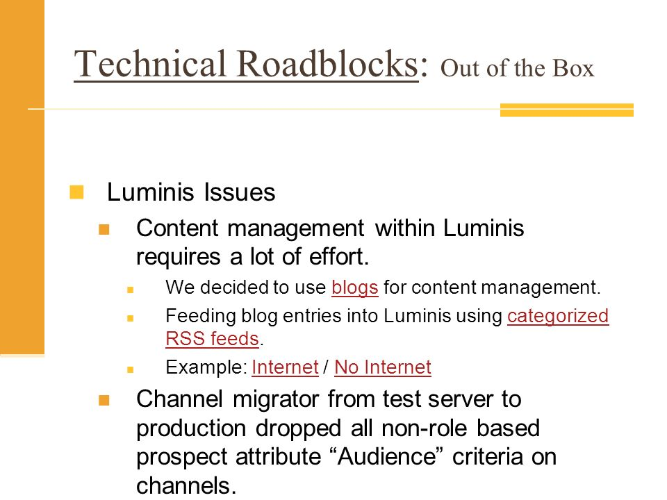 Technical Roadblocks: Out of the Box Luminis Issues Content management within Luminis requires a lot of effort.