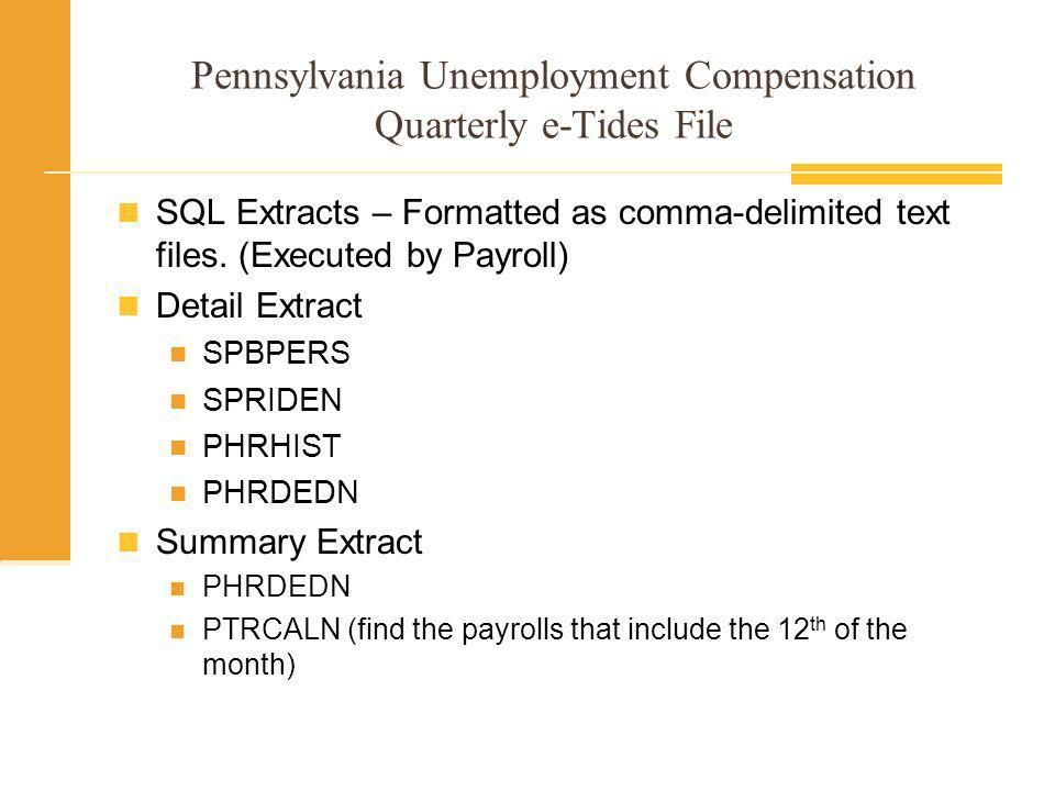 Pennsylvania Unemployment Compensation Quarterly e-Tides File Must be filed each Quarter with the State of Pennsylvania.