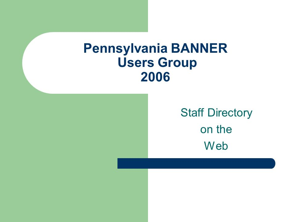 Pennsylvania BANNER Users Group 2006 Staff Directory on the Web