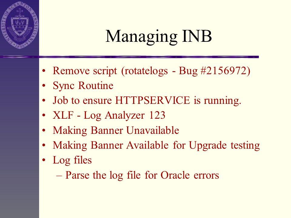 Managing INB Remove script (rotatelogs - Bug #2156972) Sync Routine Job to ensure HTTPSERVICE is running. XLF - Log Analyzer 123 Making Banner Unavail