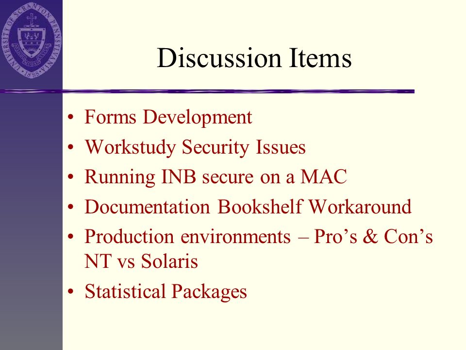 Discussion Items Forms Development Workstudy Security Issues Running INB secure on a MAC Documentation Bookshelf Workaround Production environments –
