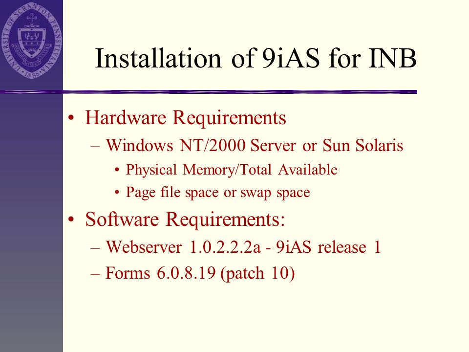 Installation of 9iAS for INB Hardware Requirements –Windows NT/2000 Server or Sun Solaris Physical Memory/Total Available Page file space or swap spac